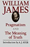 Pragmatism and The Meaning of Truth (The Works of William James)