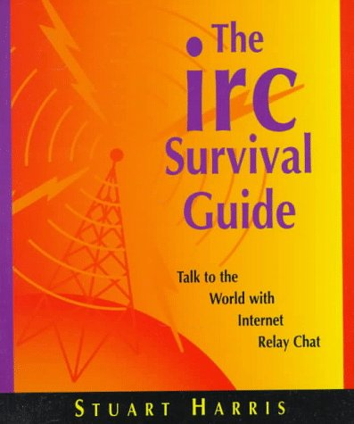 IRC Survival Guide: Talk to the World with Internet Relay Chat