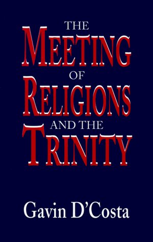 The Meeting of Religions and the Trinity (Faith Meets Faith Series), Gavin D'Costa
