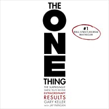 The ONE Thing: The Surprisingly Simple Truth Behind Extraordinary Results (       UNABRIDGED) by Gary Keller, Jay Papasan Narrated by Timothy Miller, Claire Hamilton