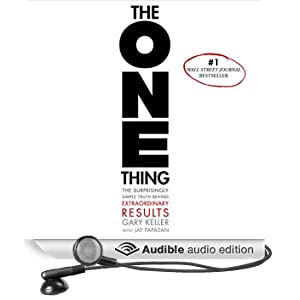 The ONE Thing: The Surprisingly Simple Truth Behind Extraordinary Results (Unabridged)