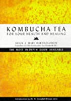Kombucha Tea for Your Health and Healing: The Most In-Depth Guide Available