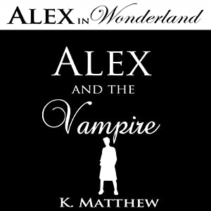 Alex and the Vampire (Alex in Wonderland) | [K. Matthew]