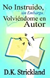 img - for No Instruido, sin Embargo Volviendome en Autor (Spanish Edition) book / textbook / text book