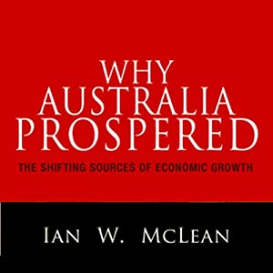 Why Australia Prospered: The Shifting Sources of Economic Growth | [Ian W. McLean]