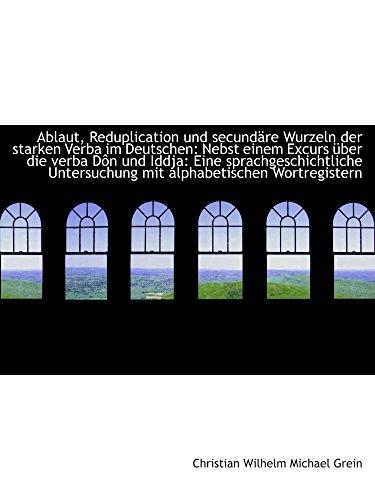Ablaut, Reduplication und secundäre Wurzeln der starken Verba im Deutschen: Nebst einem Excurs über