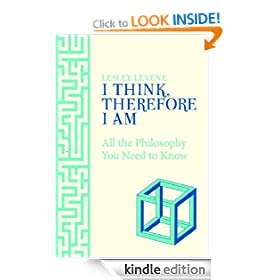 I Think Therefore I Am: All the Philosophy You Need to Know