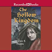 The Hollow Kingdom: THe Hollow Kingdom, Book 1 | [Clare Dunkle]