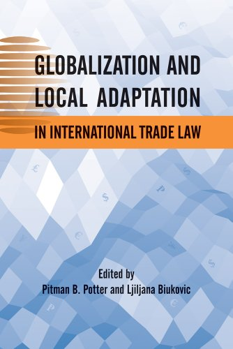 Globalization and Local Adaptation in International Trade Law (Asia Pacific Legal Culture & Globalization)