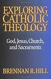 Exploring Catholic Theology: God, Jesus, Church, and Sacraments