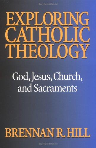 Exploring Catholic Theology: God, Jesus, Church, and...