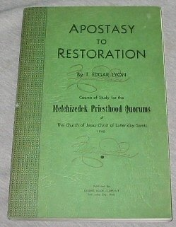 APOSTASY TO RESTORATION Course of Study for the Melchizedek Priesthood Quorums of the Church of Jesus Chirst of Latter Day Saints, Edgar T. Lyon