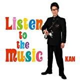 Listen to the Music♪KAN