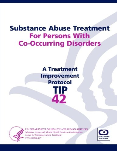 Substance Abuse Treatment For Persons With Co-Occurring Disorders: Treatment Improvement Protocol Series (Tip 42)