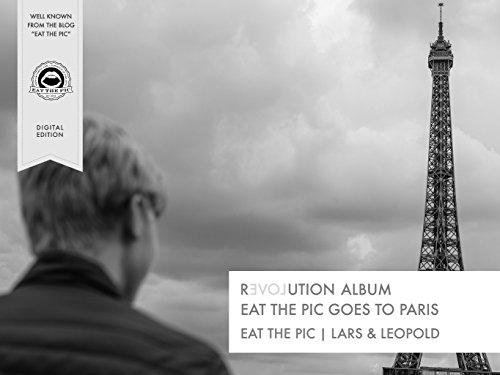 Revolution Album | Eat The Pic Goes To Paris: Eat The Pic© | Lars + Leopold (Revolution Album | Picture Books Book 2)