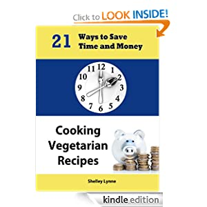 Free Kindle Book: 21 Ways to Save Time and Money Cooking Vegetarian Recipes (Ultimate Guide to Vegetarian Cooking), by Shelley Lynne. Publisher: Body and Soul Publishing (April 28, 2012)