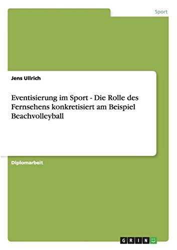 Eventisierung im Sport - Die Rolle des Fernsehens konkretisiert am Beispiel Beachvolleyball (German Edition) PDF