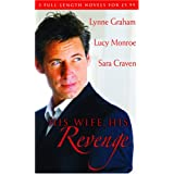 His Wife, His Revenge: The Vengeful Husband / The Greek Tycoon's Ultimatum / The Forced Marriage (Mills & Boon Special Releases)by Lynne Graham