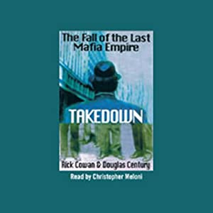 Takedown: The Fall of the Mafia Empire | [Rick Cowan, Douglas Century]