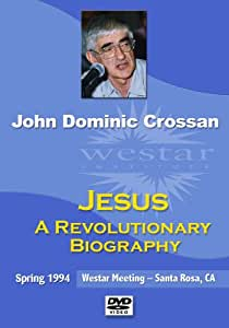 John Dominic Crossan: Jesus, A Revolutionary Biography