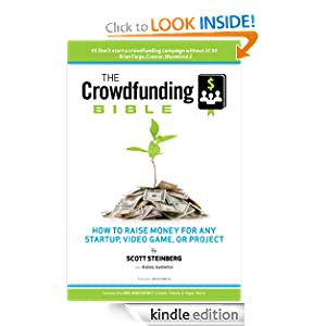The Crowdfunding Bible How to Raise Money for Any Startup Video Game or Project Scott Steinberg Rusel DeMaria Jon Kimmich Eric Migicovsky