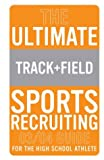 The Ultimate Track and Field Sports Recruiting 03/04 Guide for the High School Athelete