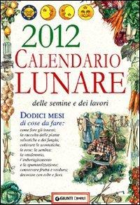 Calendario lunare delle semine e dei lavori 2012 (Calendari e agende)