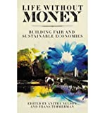 img - for [(Life Without Money: Building Fair and Sustainable Economies )] [Author: Anitra Nelson] [Nov-2011] book / textbook / text book