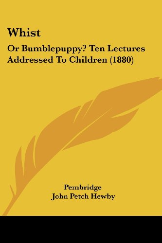 Whist: Or Bumblepuppy? Ten Lectures Addressed to Children (1880)