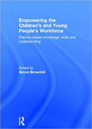 Empowering the Children's and Young People's Workforce: Practice based knowledge, skills and understanding