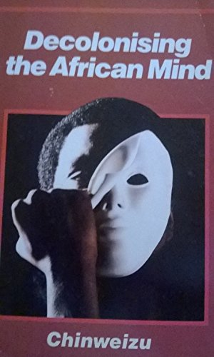 Decolonising the African mind, by Chinweizu