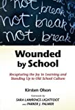 img - for Wounded by School( Recapturing the Joy in Learning and Standing Up to Old School Culture)[WOUNDED BY SCHOOL][Paperback] book / textbook / text book