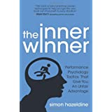 The Inner Winner: Performance Psychology Tactics That Give You An Unfair Advantageby Simon Hazeldine