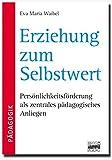 Brigg: Methodik und Pädagogik: Erziehung zum Selbstwert: Persönlichkeitsförderung als zentrales pädagogisches Anliegen