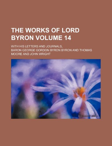 The works of Lord Byron Volume 14 ; with his letters and journals,