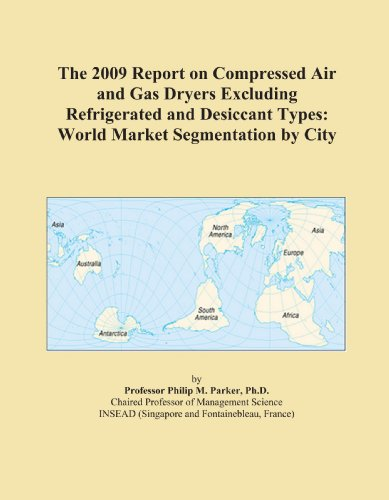 The 2009 Report on Compressed Air and Gas Dryers Excluding Refrigerated and Desiccant Types: World Market Segmentation by City
