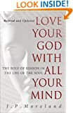 Love Your God with All Your Mind [15th anniversary repack]: The Role of Reason in the Life of the Soul