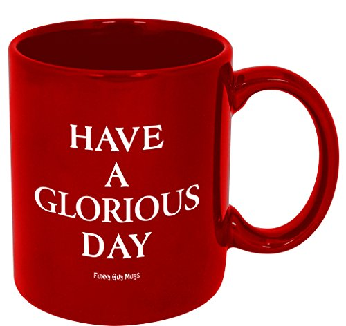 funny-guy-mug-have-a-glorious-day-ceramic-coffee-mug-red-11-ounce