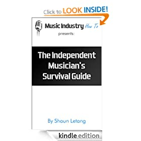 The Independent Musician's Survival Guide (Music Industry How To)