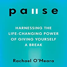 Pause: Harnessing the Life-Changing Power of Giving Yourself a Break Audiobook by Rachael O'Meara Narrated by Rachael O'Meara
