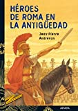 Heroes de Roma en la Antiguedad/ Heros of Rome in The Olden Days (Spanish Edition)