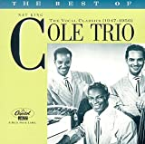 echange, troc Nat Cole Trio, Nat Cole - The Best Of The Nat King Cole Trio: The Vocal Classics (1947-1950)