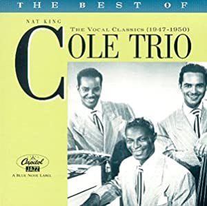 The Best of the Nat King Cole Trio: The Vocal Classics, (1947-1950)