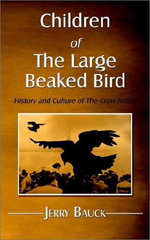 Children of the Large Beaked Bird: History and Culture of the Crow Nation