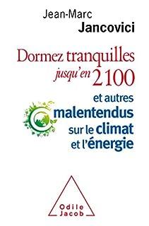 Dormez tranquilles jusqu'en 2100 et autres malentendus sur le climat et l'énergie, Jancovici, Jean-Marc