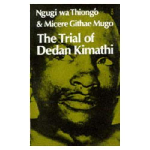 The Trial of Dedan Kimathi (African Writers)