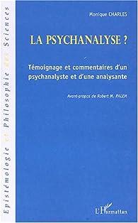 La psychanalyse ? : T�moignage et commentaires d'un psychanalyste et d'une analysante par Monique Charles