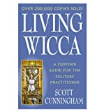 Living Wicca: A Further Guide for the Solitary Practitioner (Llewellyn's Practical Magick Series) (0875421849) by Scott Cunningham