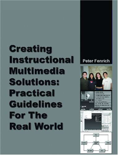 Creating Instructional Multimedia Solutions: Practical Guidelines for the Real World