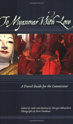 To Myanmar with Love: A Travel Guide for the Connoisseur (To Asia with Love)